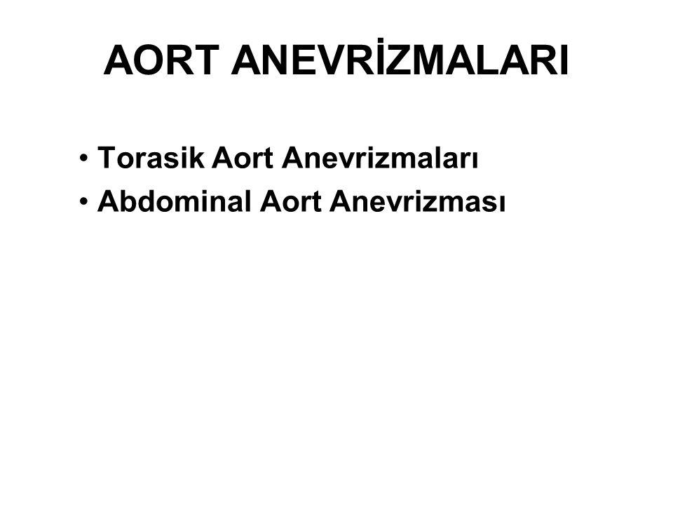 AORT ANEVRİZMALARI Torasik Aort Anevrizmaları Abdominal Aort Anevrizması