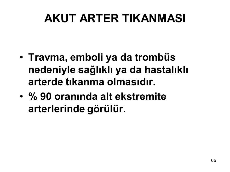 65 AKUT ARTER TIKANMASI Travma, emboli ya da trombüs nedeniyle sağlıklı ya da hastalıklı arterde tıkanma olmasıdır.