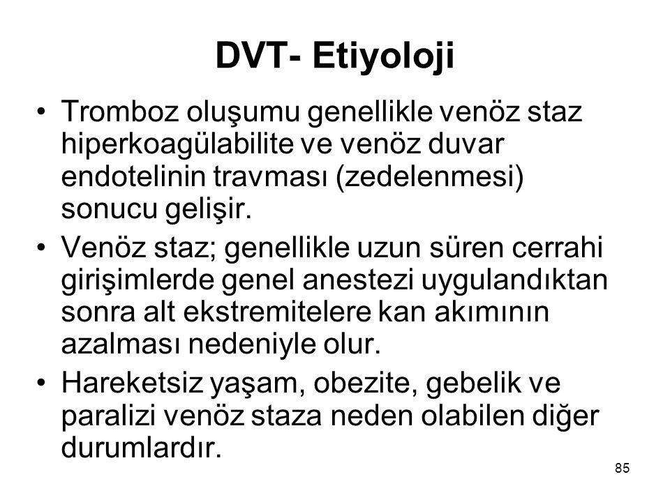 85 DVT- Etiyoloji Tromboz oluşumu genellikle venöz staz hiperkoagülabilite ve venöz duvar endotelinin travması (zedelenmesi) sonucu gelişir.