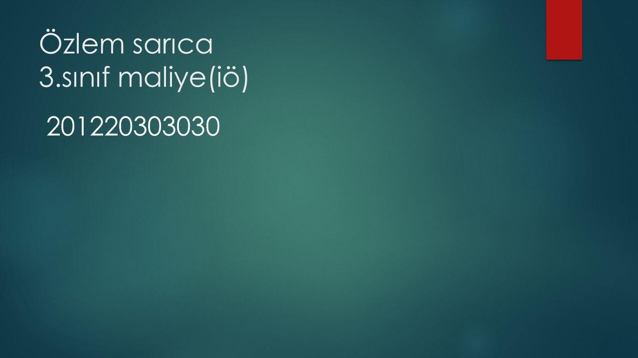 Özlem sarıca 3.sınıf maliye(iö) 201220303030