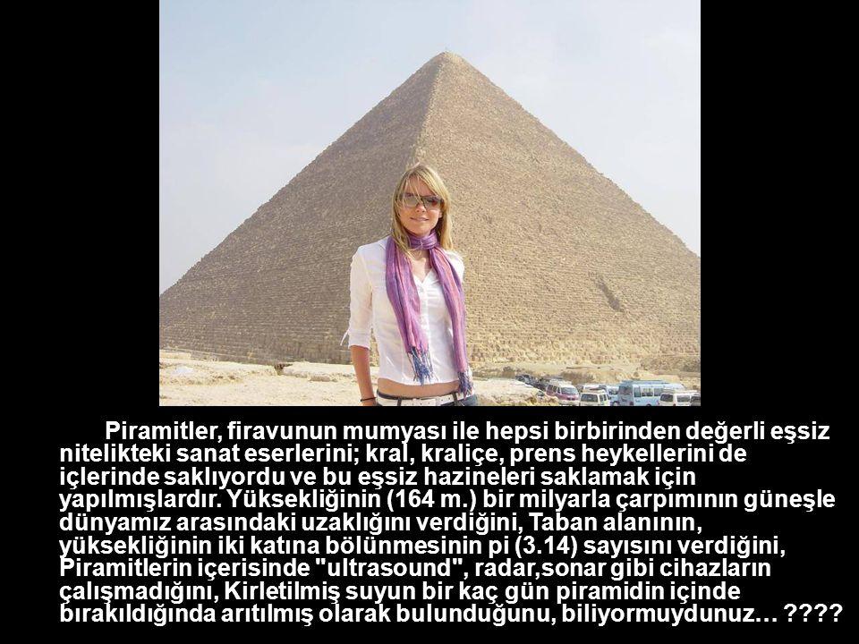 Piramidin içerisinde sütün birkaç gün süreyle taze kaldığını ve sonunda bozulmadan yoğurt haline geldiğini B BB Bitkilerin piramit içerisinde daha hızlı büyüdüklerini, Çöp bidonu içindeki yemek artıklarının hiç koku yaymadan mumyalaştığını, Kesik, yanık, sıyrık ve yaraların piramidin içinde daha çabuk iyileştiğini, Büyük Piramit de denen Keops Piramidi, M.Ö.