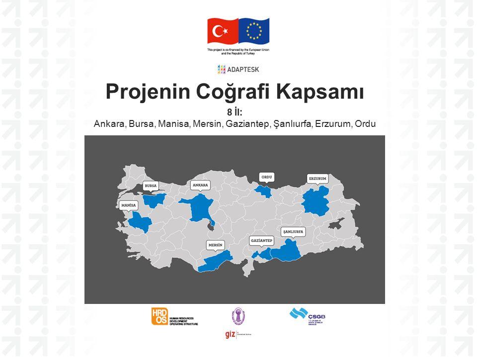 Projenin Coğrafi Kapsamı 8 İl: Ankara, Bursa, Manisa, Mersin, Gaziantep, Şanlıurfa, Erzurum, Ordu