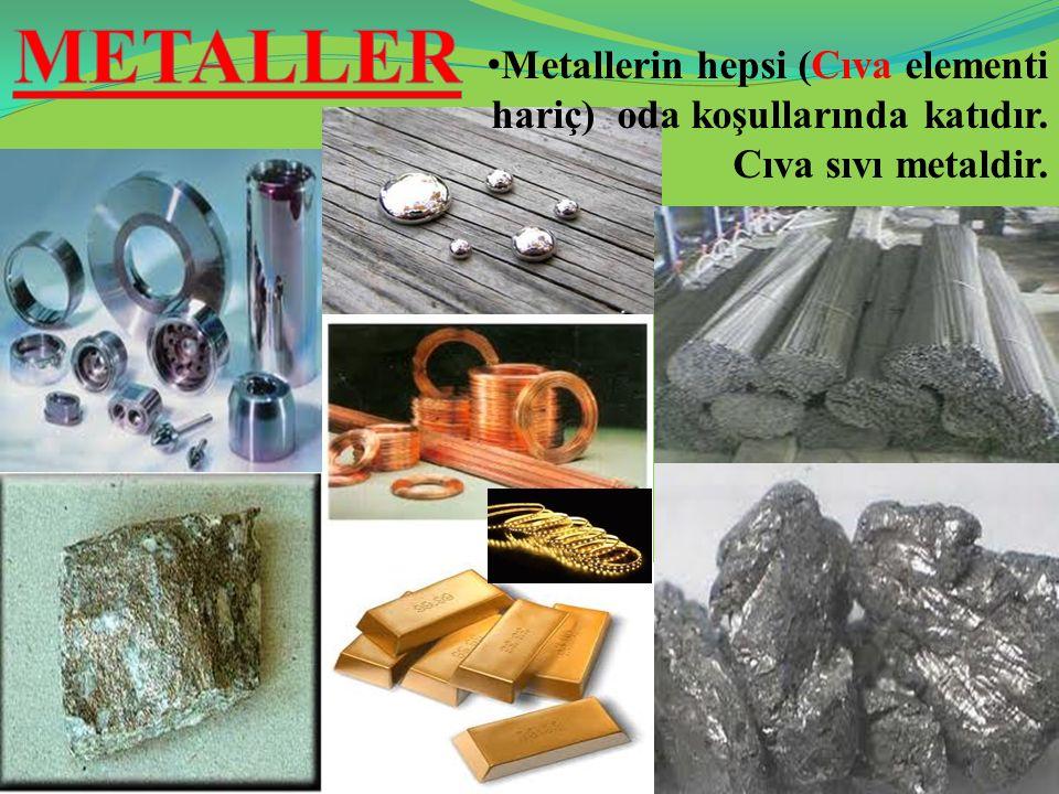 Metallerin hepsi (Cıva elementi hariç) oda koşullarında katıdır. Cıva sıvı metaldir.