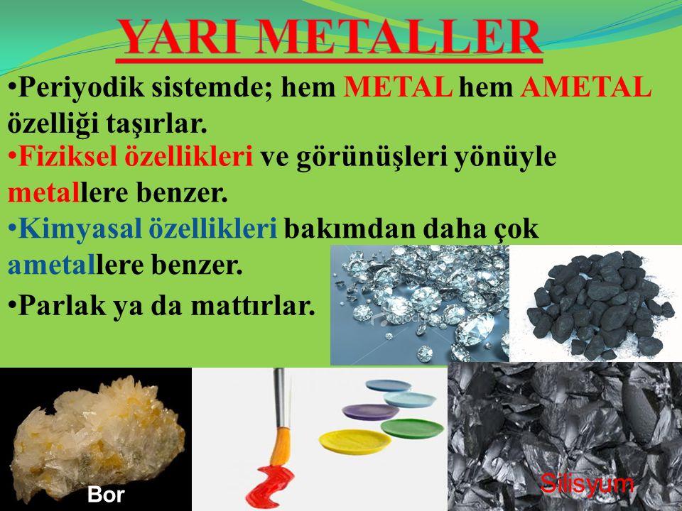 Periyodik sistemde; hem METAL hem AMETAL özelliği taşırlar. Bor Fiziksel özellikleri ve görünüşleri yönüyle metallere benzer. Kimyasal özellikleri bak