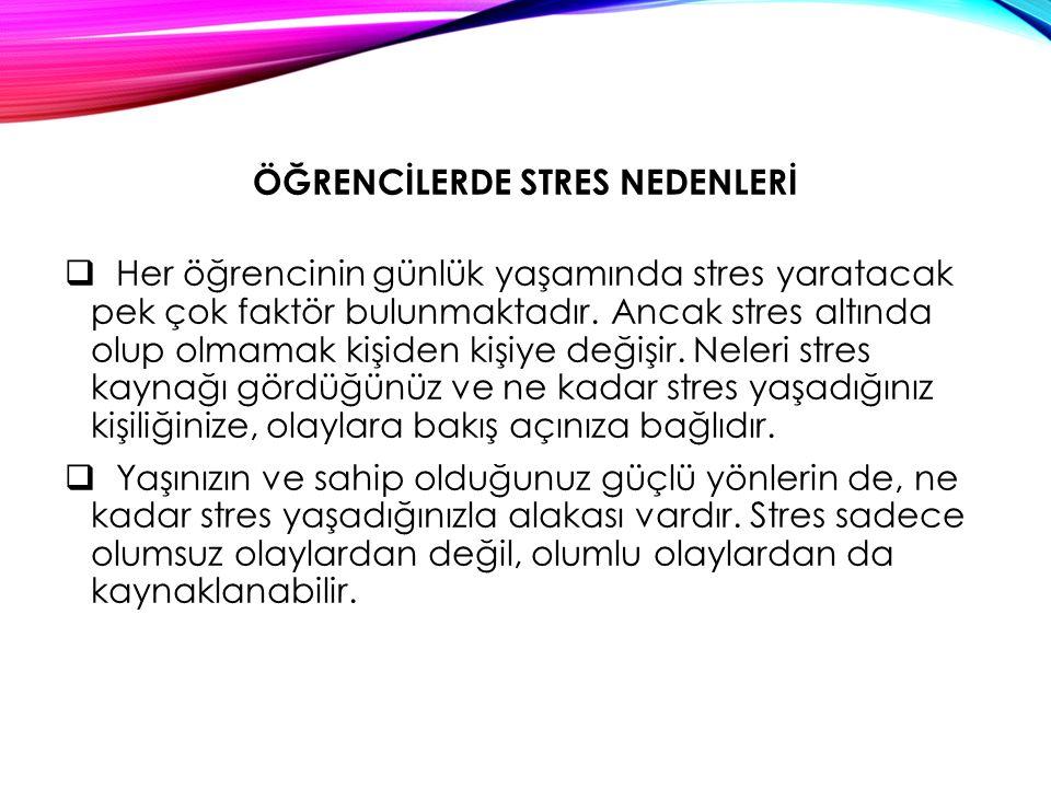 ÖĞRENCİLERDE STRES NEDENLERİ  Her öğrencinin günlük yaşamında stres yaratacak pek çok faktör bulunmaktadır.
