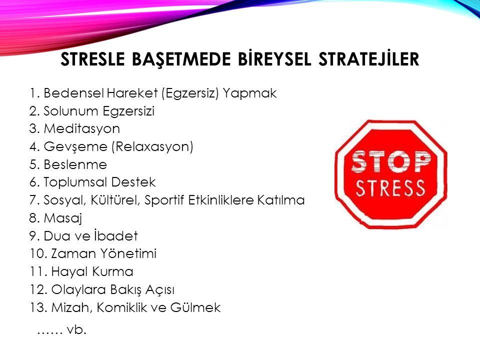STRESLE BAŞETMEDE BİREYSEL STRATEJİLER 1.Bedensel Hareket (Egzersiz) Yapmak 2.