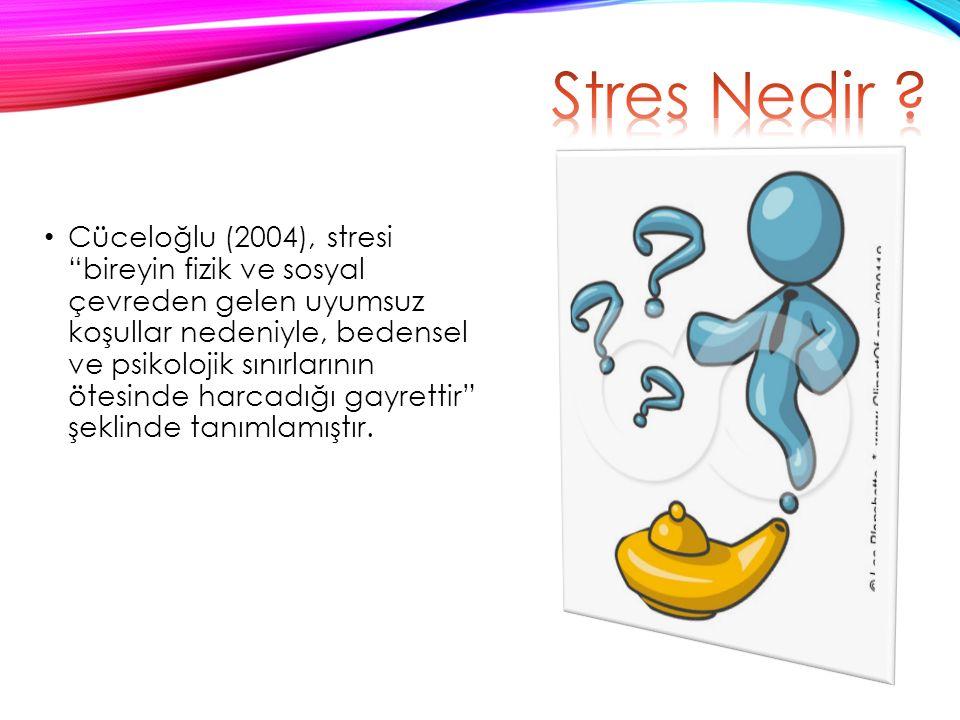 Cüceloğlu (2004), stresi bireyin fizik ve sosyal çevreden gelen uyumsuz koşullar nedeniyle, bedensel ve psikolojik sınırlarının ötesinde harcadığı gayrettir şeklinde tanımlamıştır.