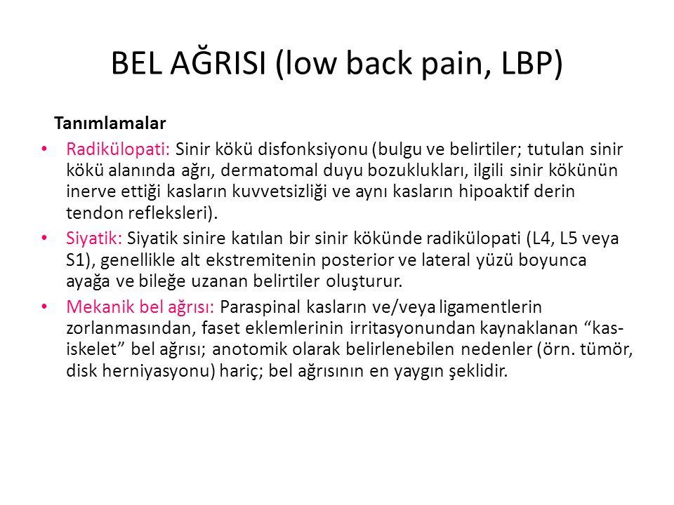 BEL AĞRISI (low back pain, LBP) Tanımlamalar Radikülopati: Sinir kökü disfonksiyonu (bulgu ve belirtiler; tutulan sinir kökü alanında ağrı, dermatomal