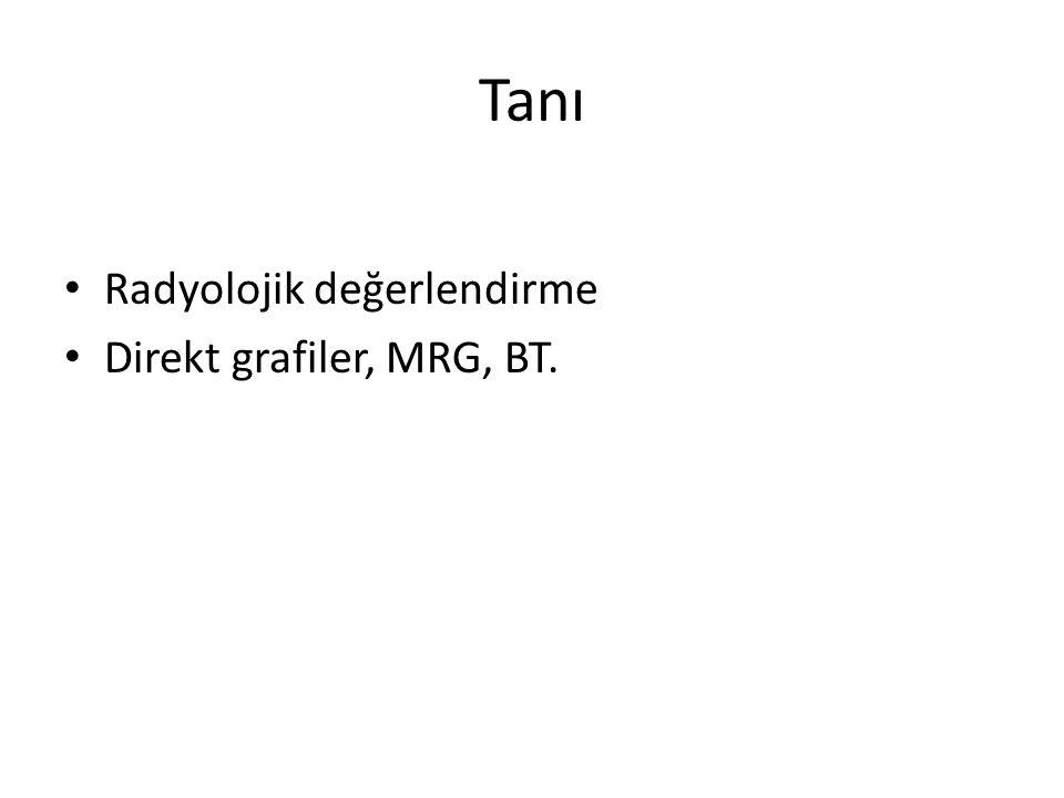 Tanı Radyolojik değerlendirme Direkt grafiler, MRG, BT.