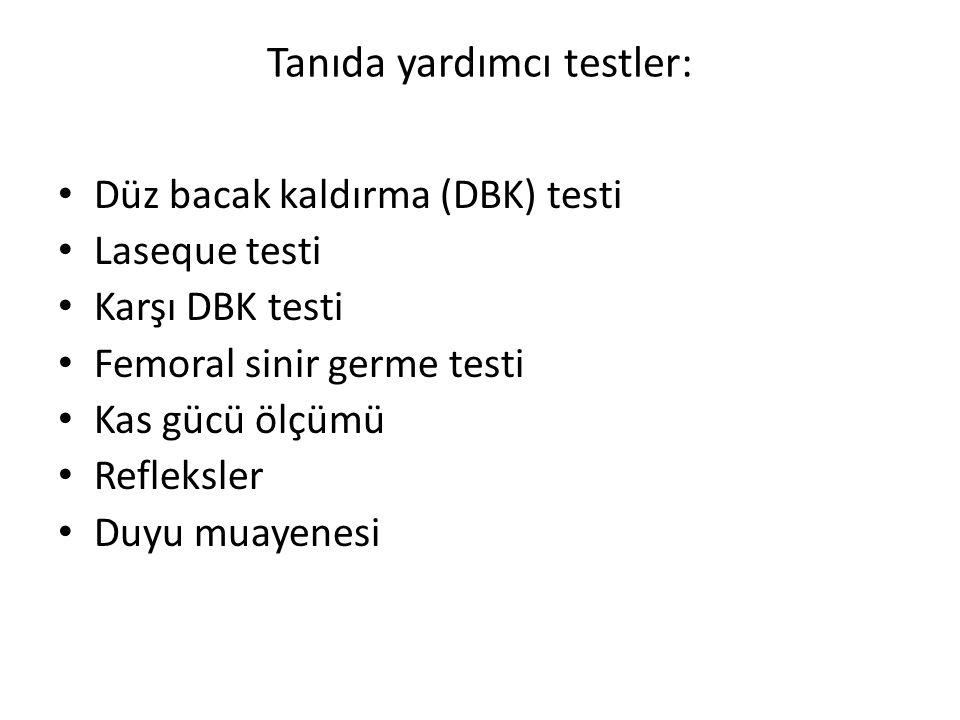 Tanıda yardımcı testler: Düz bacak kaldırma (DBK) testi Laseque testi Karşı DBK testi Femoral sinir germe testi Kas gücü ölçümü Refleksler Duyu muayen