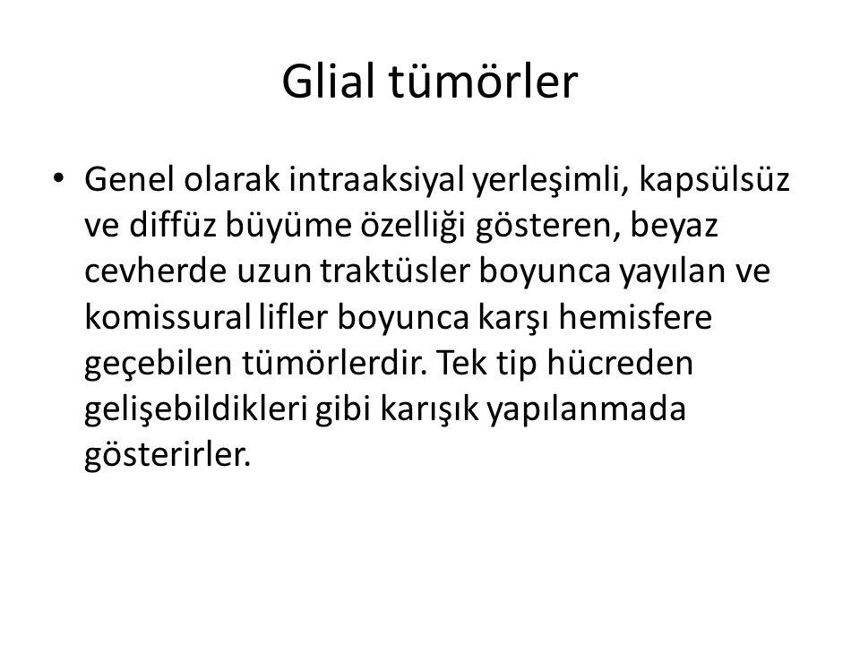 Glial tümörler Genel olarak intraaksiyal yerleşimli, kapsülsüz ve diffüz büyüme özelliği gösteren, beyaz cevherde uzun traktüsler boyunca yayılan ve k