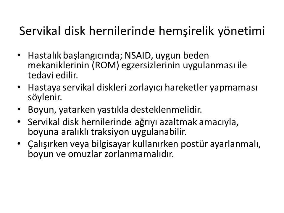 Servikal disk hernilerinde hemşirelik yönetimi Hastalık başlangıcında; NSAID, uygun beden mekaniklerinin (ROM) egzersizlerinin uygulanması ile tedavi