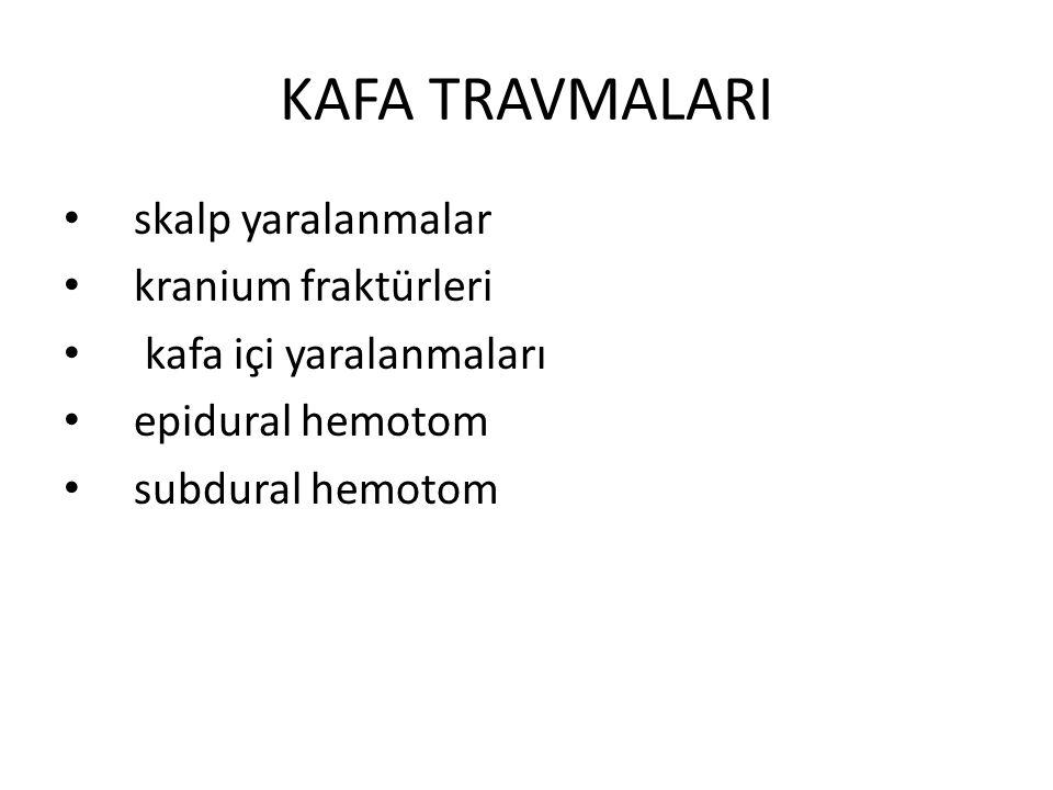 KAFA TRAVMALARI skalp yaralanmalar kranium fraktürleri kafa içi yaralanmaları epidural hemotom subdural hemotom