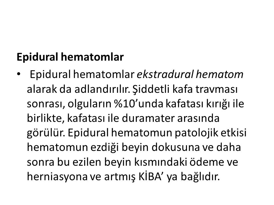 Epidural hematomlar Epidural hematomlar ekstradural hematom alarak da adlandırılır. Şiddetli kafa travması sonrası, olguların %10'unda kafatası kırığı