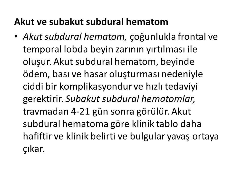Akut ve subakut subdural hematom Akut subdural hematom, çoğunlukla frontal ve temporal lobda beyin zarının yırtılması ile oluşur. Akut subdural hemato