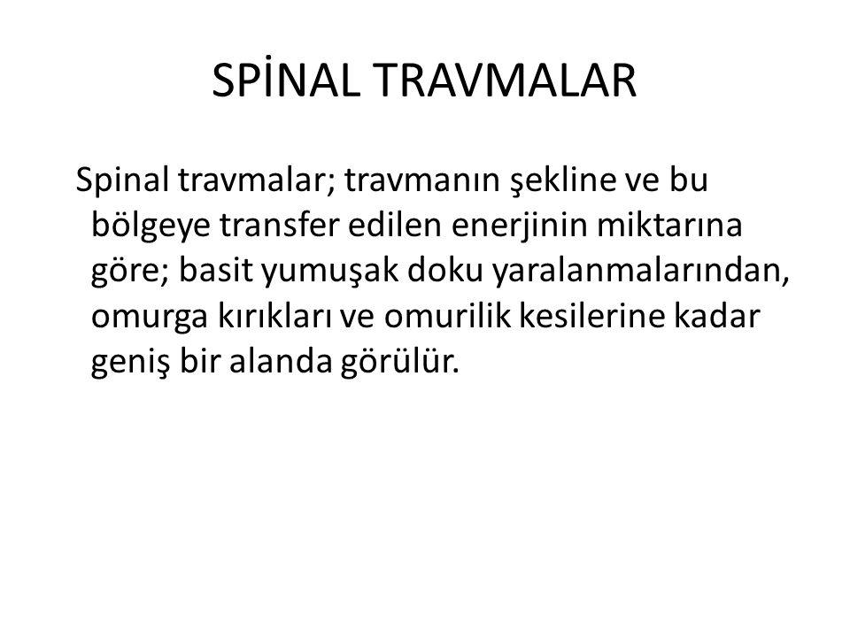 SPİNAL TRAVMALAR Spinal travmalar; travmanın şekline ve bu bölgeye transfer edilen enerjinin miktarına göre; basit yumuşak doku yaralanmalarından, omu