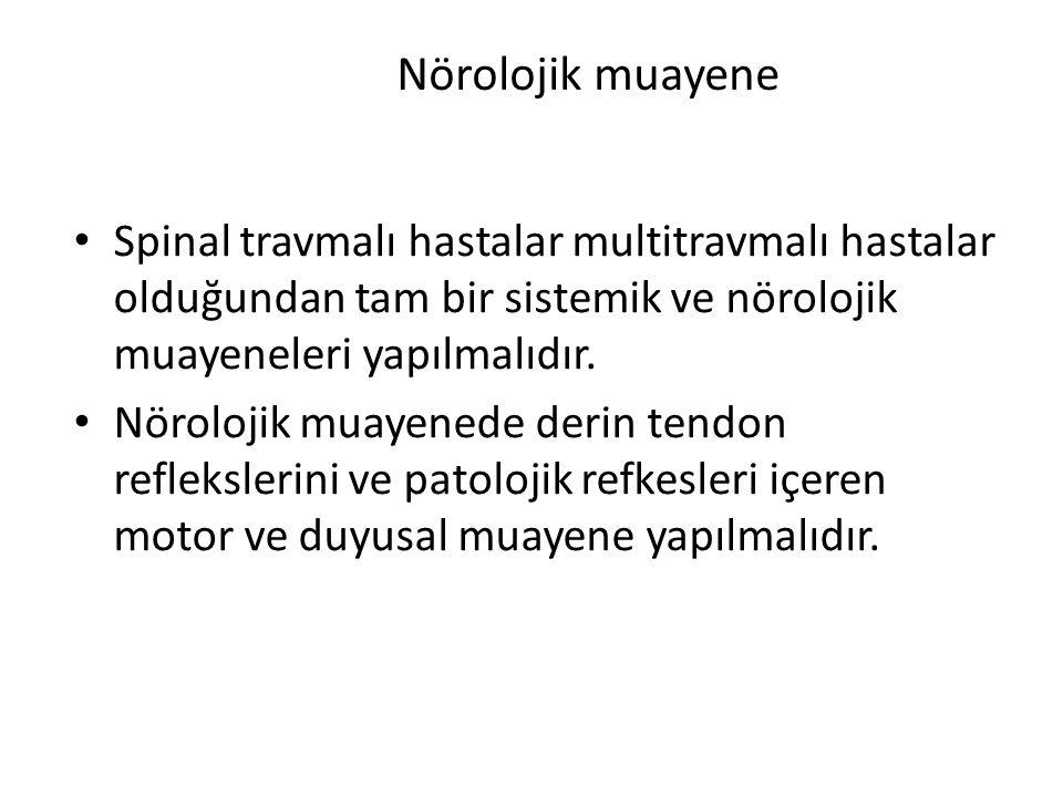 Nörolojik muayene Spinal travmalı hastalar multitravmalı hastalar olduğundan tam bir sistemik ve nörolojik muayeneleri yapılmalıdır. Nörolojik muayene
