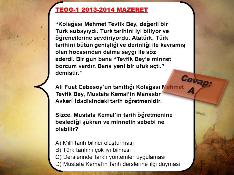 TEOG-1 2013-2014 Mustafa Kemal, komşularının oğlunun okula giderken giydiği askeri kıyafetten etkilenmiş ve asker olmaya karar vermişti. Bu nedenle gi