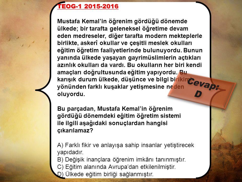 TEOG-1 2014-2015 Mustafa Kemal, Manastır Askerî İdadisi yıllarında; arkadaşı Naci Bey'den etkilenerek şiire, öğretmeni Mehmet Tevfik Bey sayesinde tar
