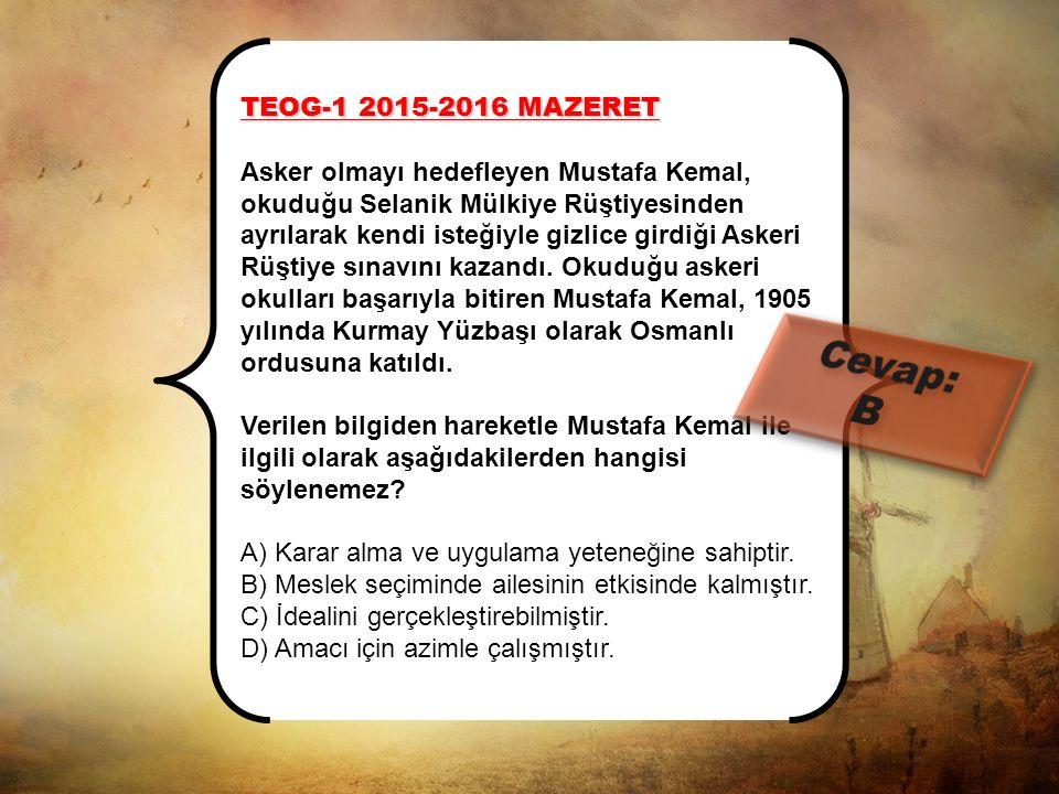 TEOG-1 2015-2016 Mustafa Kemal'in öğrenim gördüğü dönemde ülkede; bir tarafta geleneksel öğretime devam eden medreseler, diğer tarafta modern mekteple