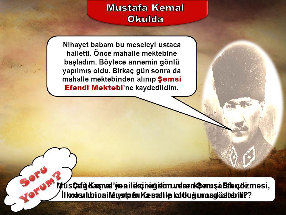 TEOG-1 2013-2014 Mustafa Kemal, komşularının oğlunun okula giderken giydiği askeri kıyafetten etkilenmiş ve asker olmaya karar vermişti.