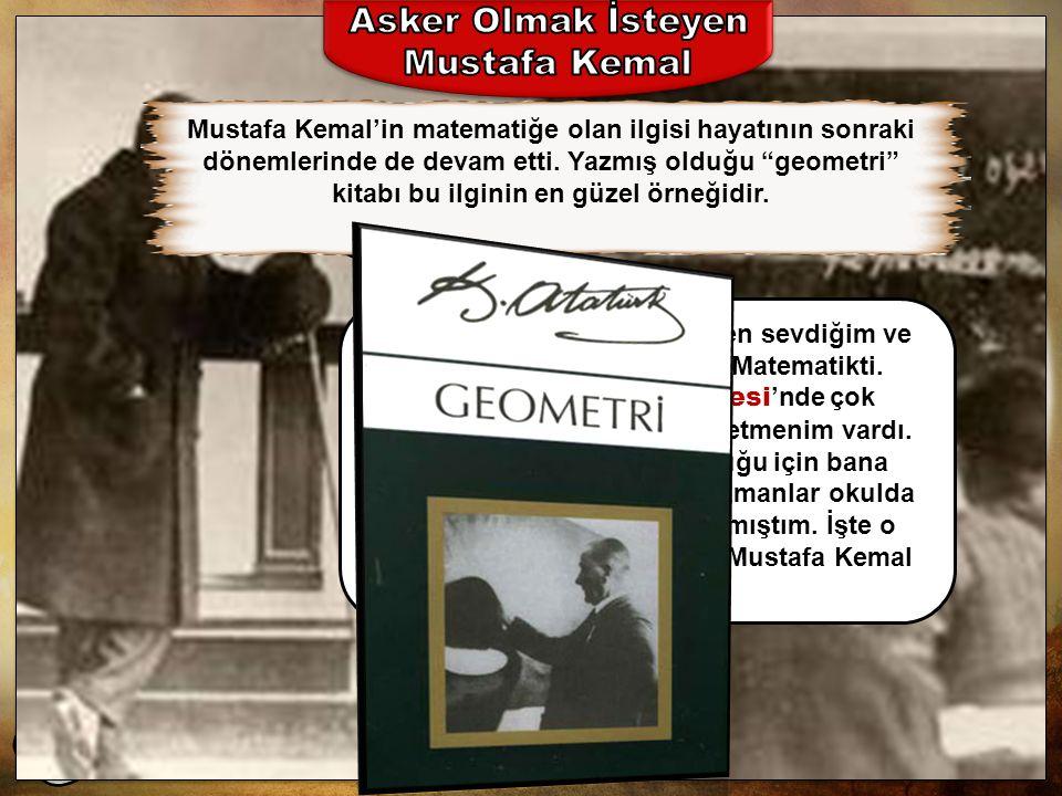 TEOG-1 2014-2015 Mustafa Kemal, Manastır Askerî İdadisi yıllarında; arkadaşı Naci Bey'den etkilenerek şiire, öğretmeni Mehmet Tevfik Bey sayesinde tarihe daha fazla yönelmiş, Voltaire (Volter) ve J.J.