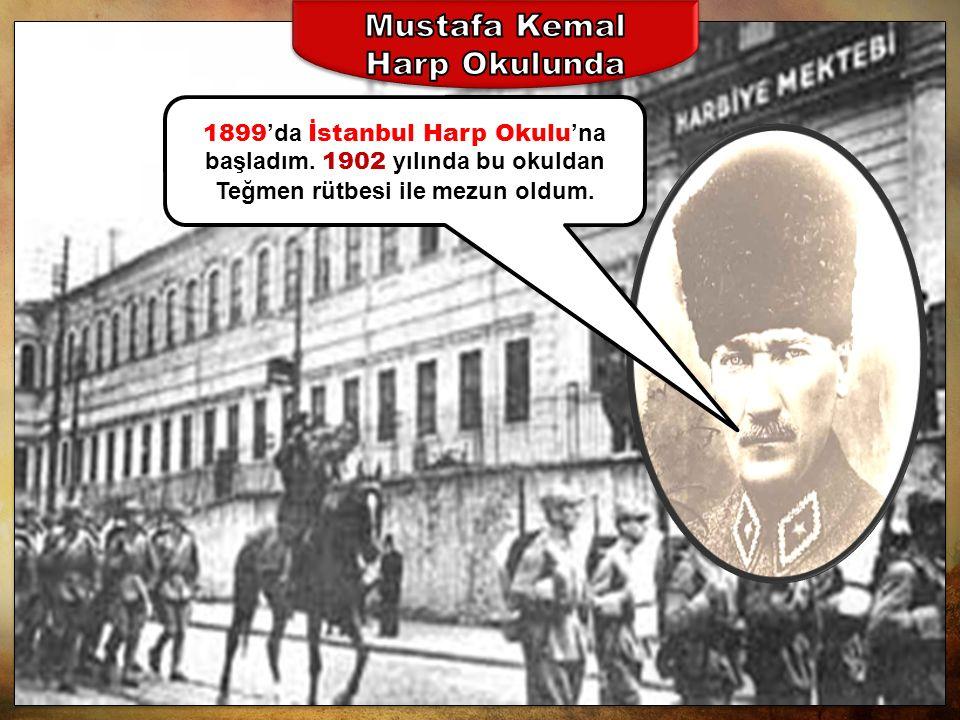 1899 'da İstanbul Harp Okulu 'na başladım. 1902 yılında bu okuldan Teğmen rütbesi ile mezun oldum.