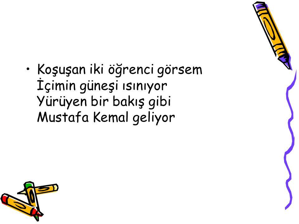 Yan yana iki çocuk görsem İşte Atatürk diyorum Özgürlüğün toprağı uyanıyor İçin için seviniyorum