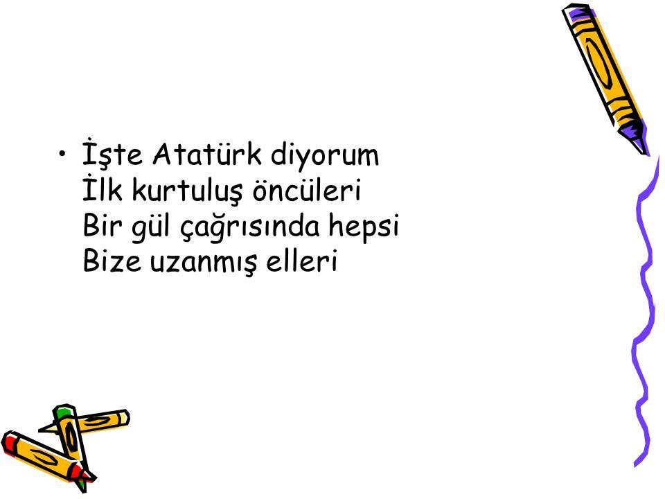Kol kola iki işçi görsem Emeğim çoğalıyor birden Bir ışık düşüyor ortalığa İşte Atatürk diyorum