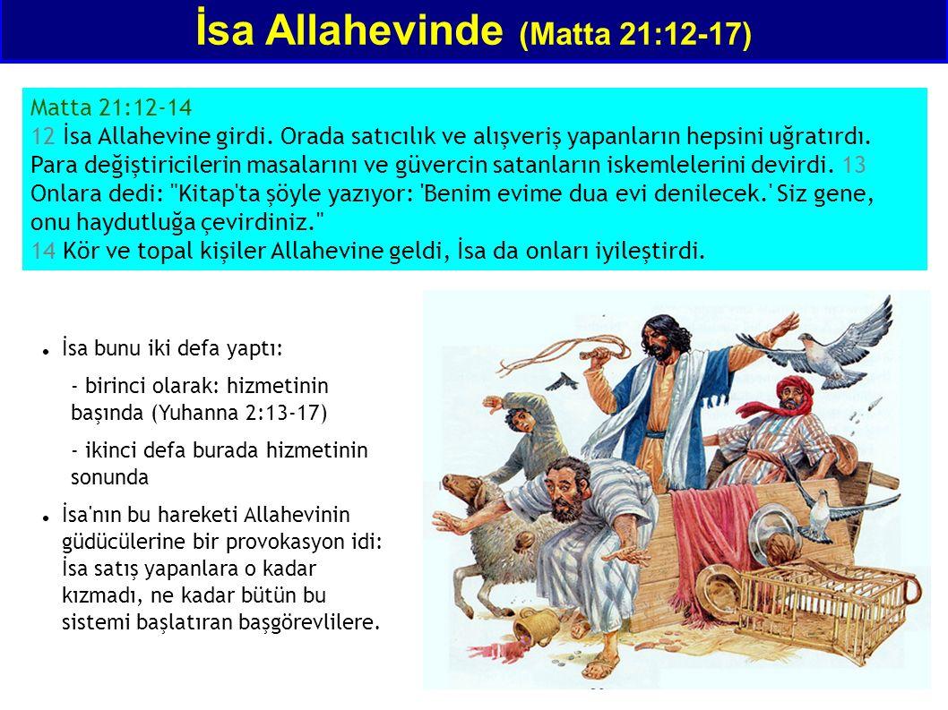 İsa Allahevinde (Matta 21:12-17) Matta 21:12-14 12 İsa Allahevine girdi. Orada satıcılık ve alışveriş yapanların hepsini uğratırdı. Para değiştiricile