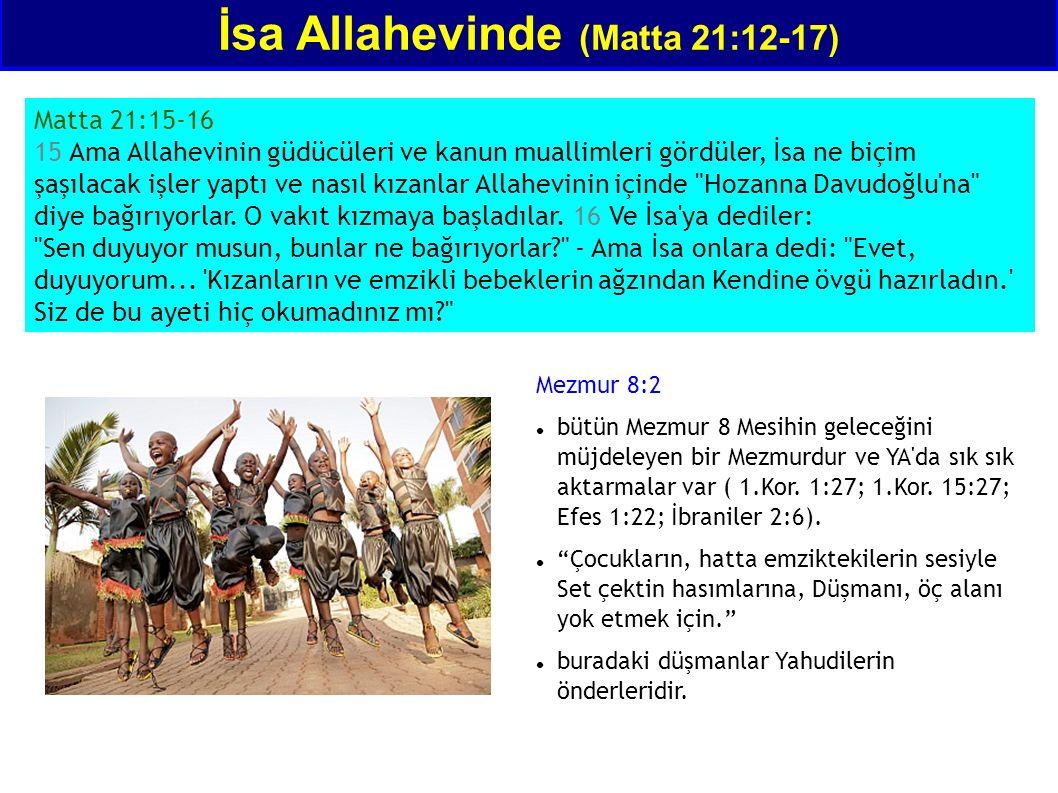 İsa Allahevinde (Matta 21:12-17) Matta 21:15-16 15 Ama Allahevinin güdücüleri ve kanun muallimleri gördüler, İsa ne biçim şaşılacak işler yaptı ve nas