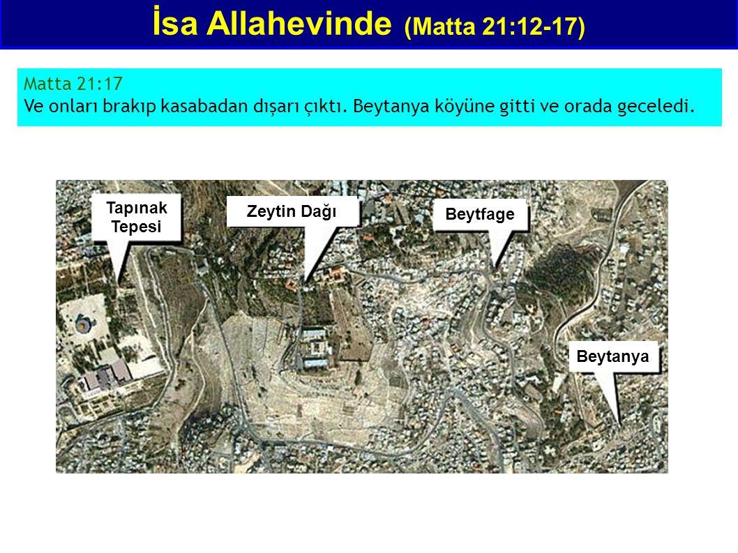 İsa Allahevinde (Matta 21:12-17) Matta 21:17 Ve onları brakıp kasabadan dışarı çıktı. Beytanya köyüne gitti ve orada geceledi. Zeytin Dağı Beytfage Be