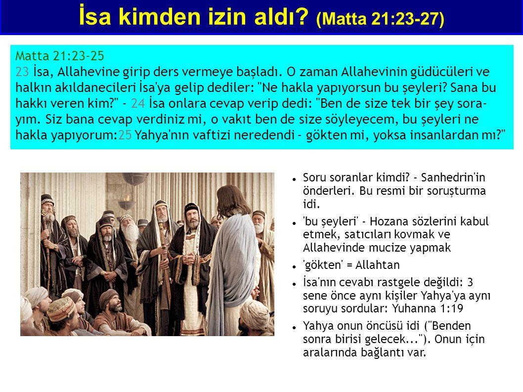 İsa kimden izin aldı? (Matta 21:23-27) Matta 21:23-25 23 İsa, Allahevine girip ders vermeye başladı. O zaman Allahevinin güdücüleri ve halkın akıldane