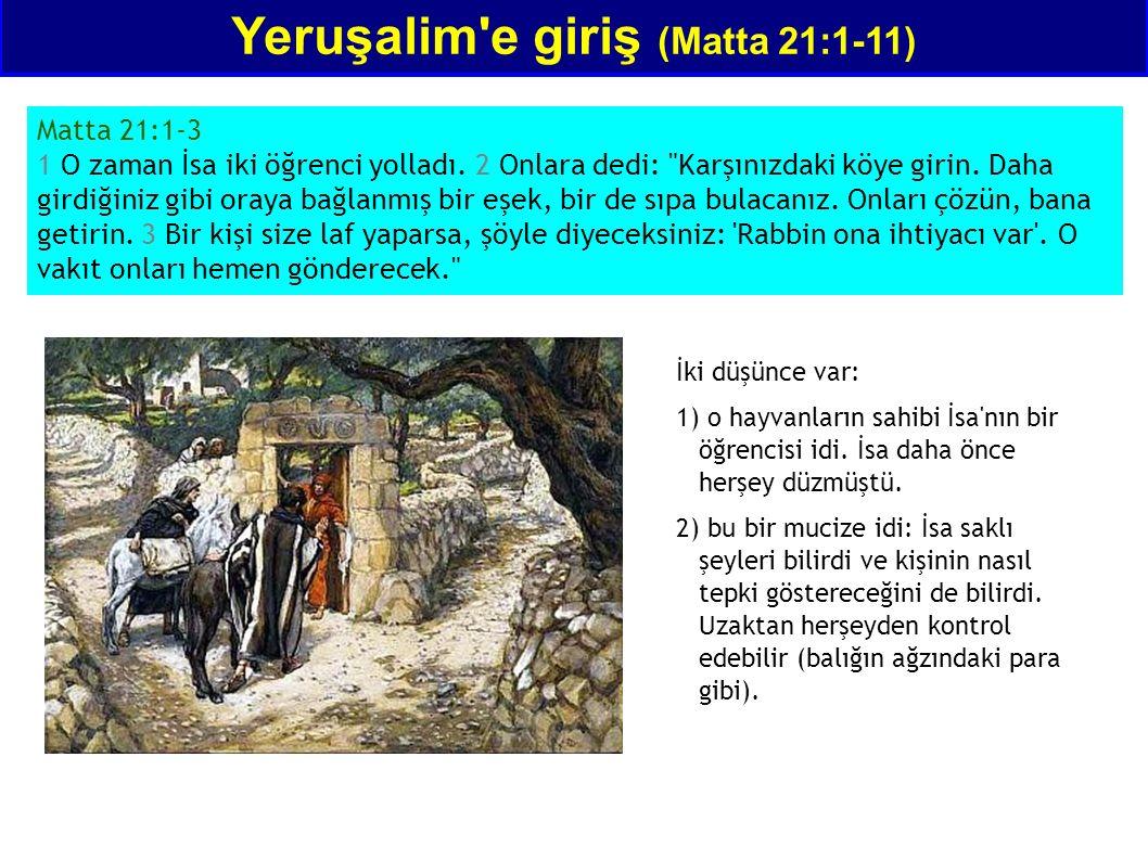 Yeruşalim'e giriş (Matta 21:1-11) Matta 21:1-3 1 O zaman İsa iki öğrenci yolladı. 2 Onlara dedi: