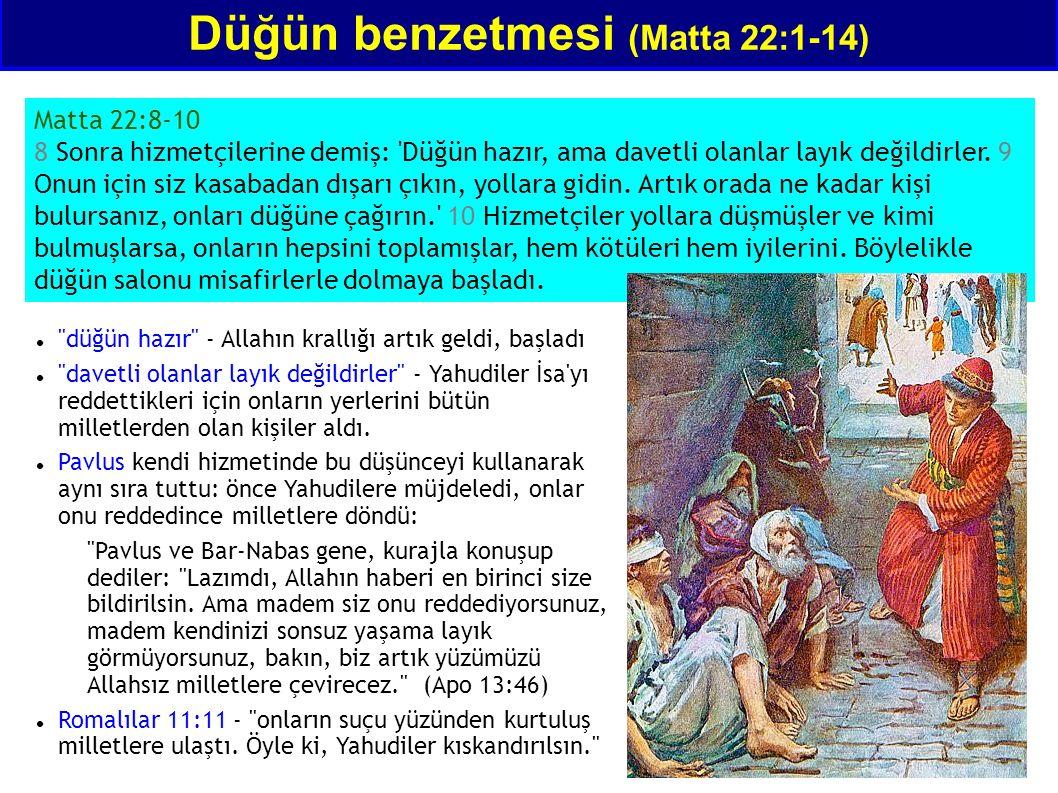 Matta 22:8-10 8 Sonra hizmetçilerine demiş: 'Düğün hazır, ama davetli olanlar layık değildirler. 9 Onun için siz kasabadan dışarı çıkın, yollara gidin