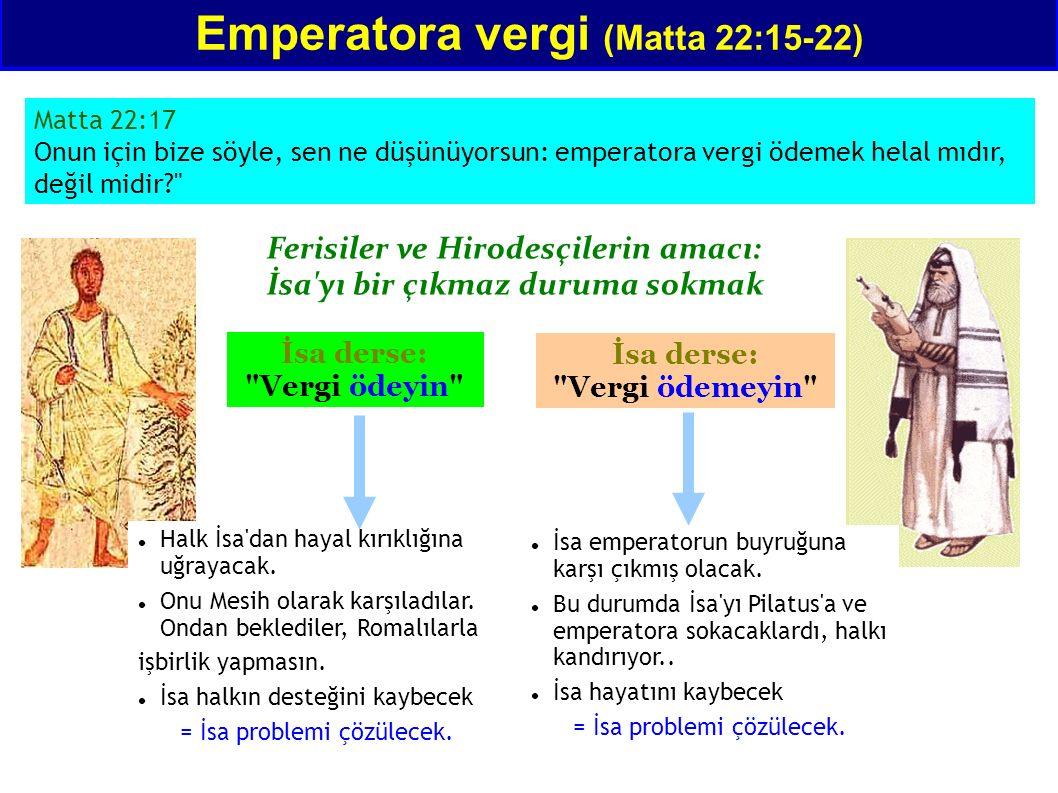 Emperatora vergi (Matta 22:15-22) Matta 22:17 Onun için bize söyle, sen ne düşünüyorsun: emperatora vergi ödemek helal mıdır, değil midir?
