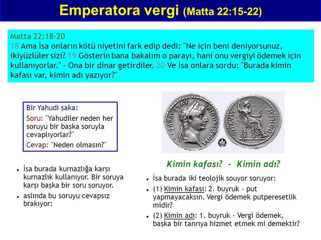 Emperatora vergi (Matta 22:15-22) Matta 22:18-20 18 Ama İsa onların kötü niyetini fark edip dedi: Ne için beni deniyorsunuz, ikiyüzlüler sizi.