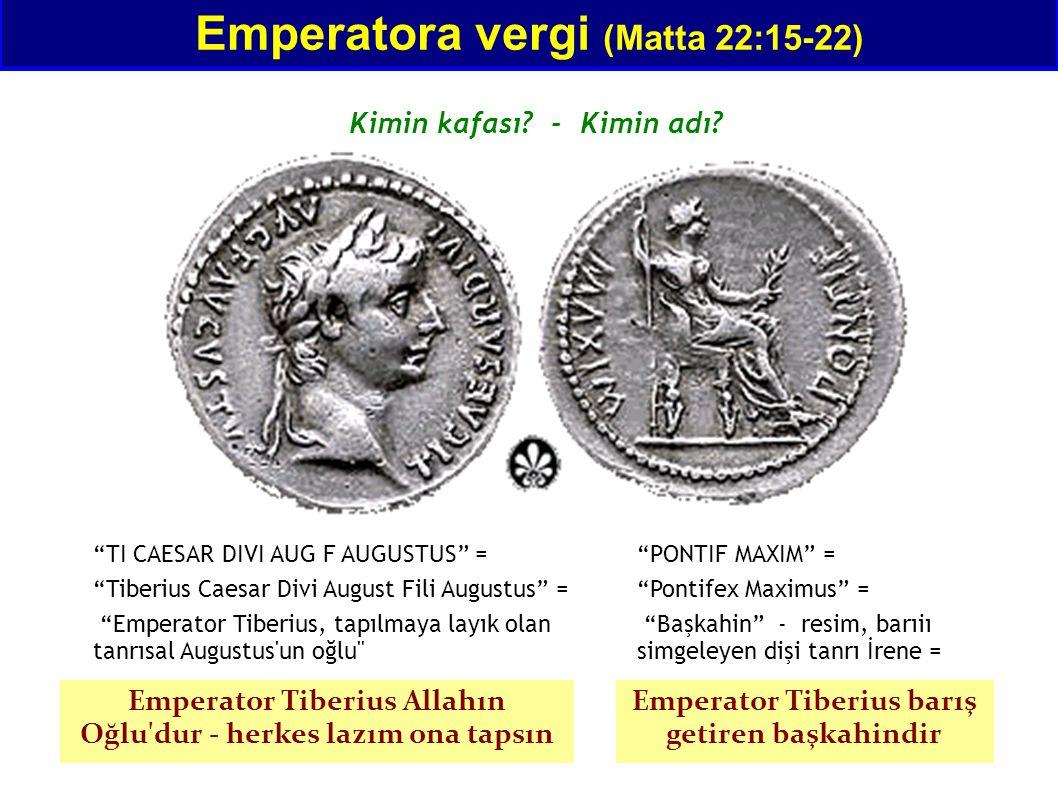 "Emperatora vergi (Matta 22:15-22) Kimin kafası? - Kimin adı? ""TI CAESAR DIVI AUG F AUGUSTUS"" = ""Tiberius Caesar Divi August Fili Augustus"" = ""Emperato"