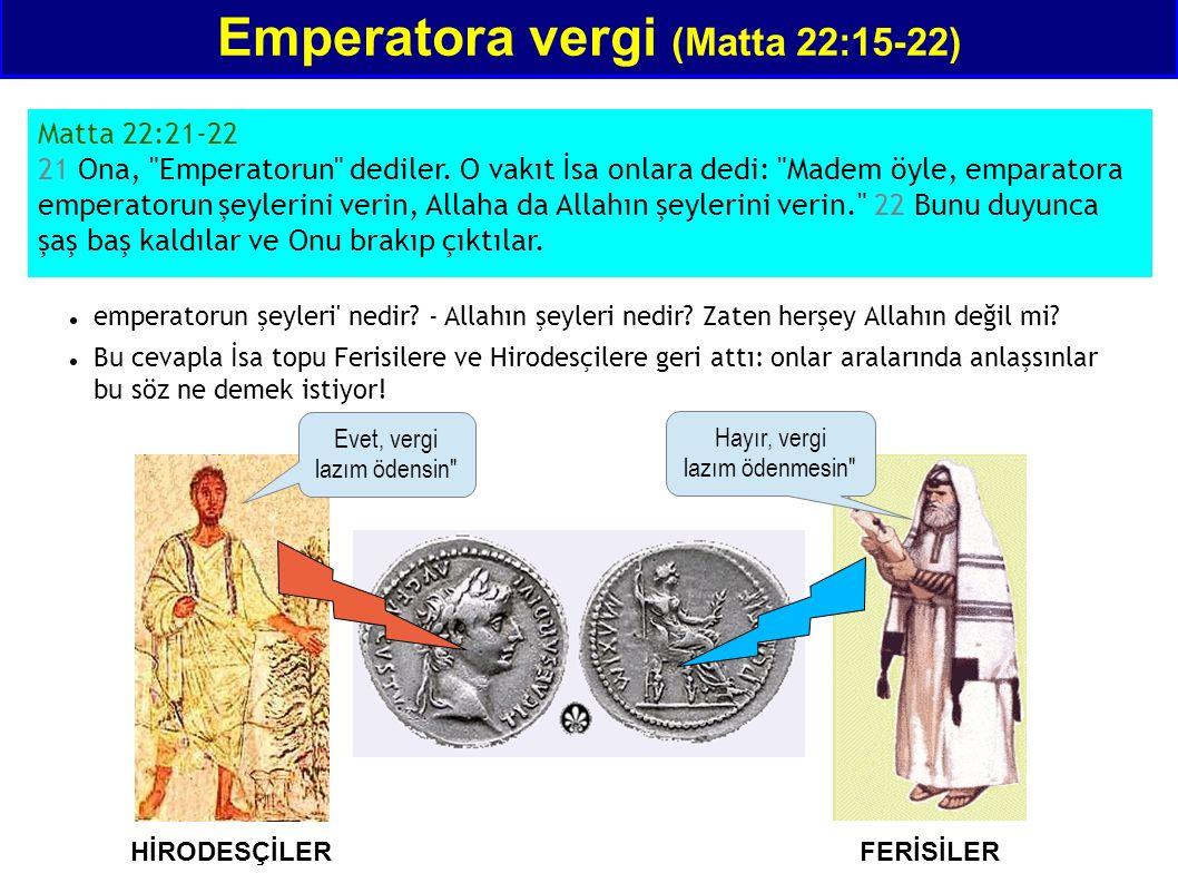 Emperatora vergi (Matta 22:15-22) Matta 22:21-22 21 Ona, Emperatorun dediler.