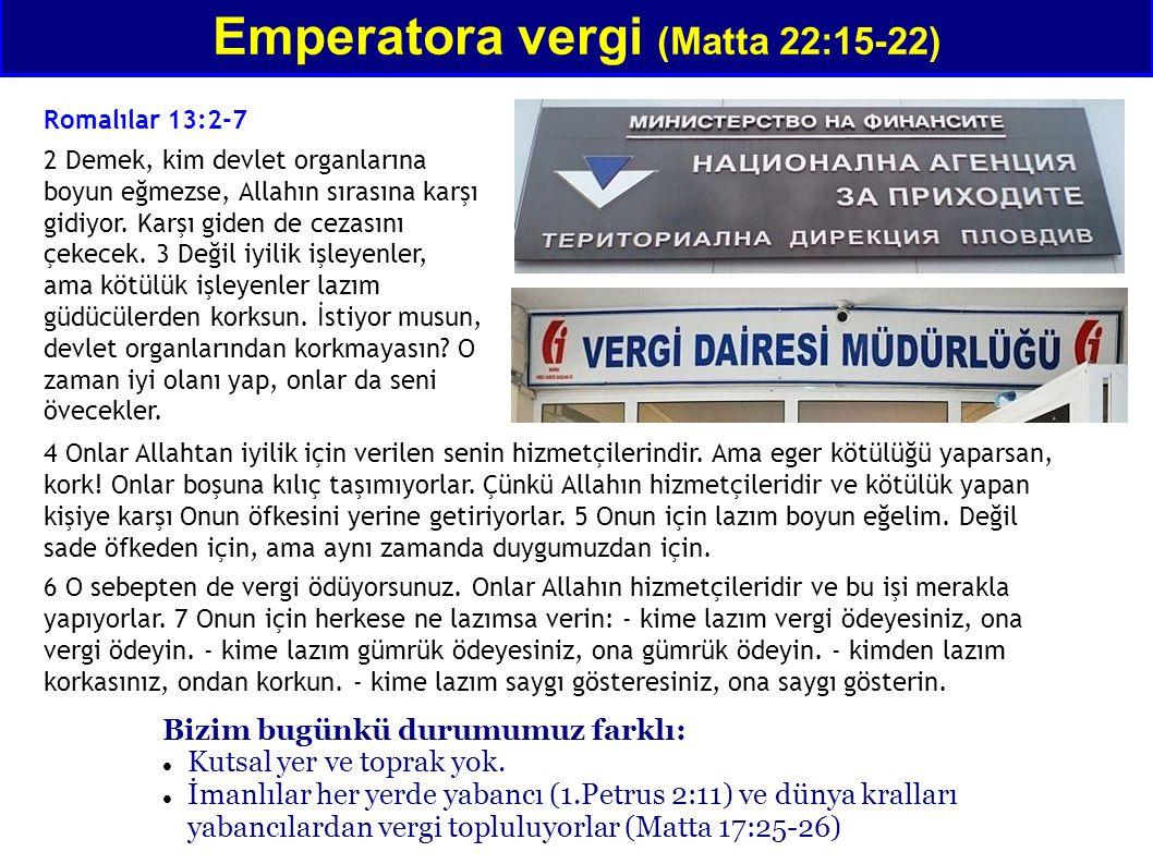 Emperatora vergi (Matta 22:15-22) 4 Onlar Allahtan iyilik için verilen senin hizmetçilerindir. Ama eger kötülüğü yaparsan, kork! Onlar boşuna kılıç ta