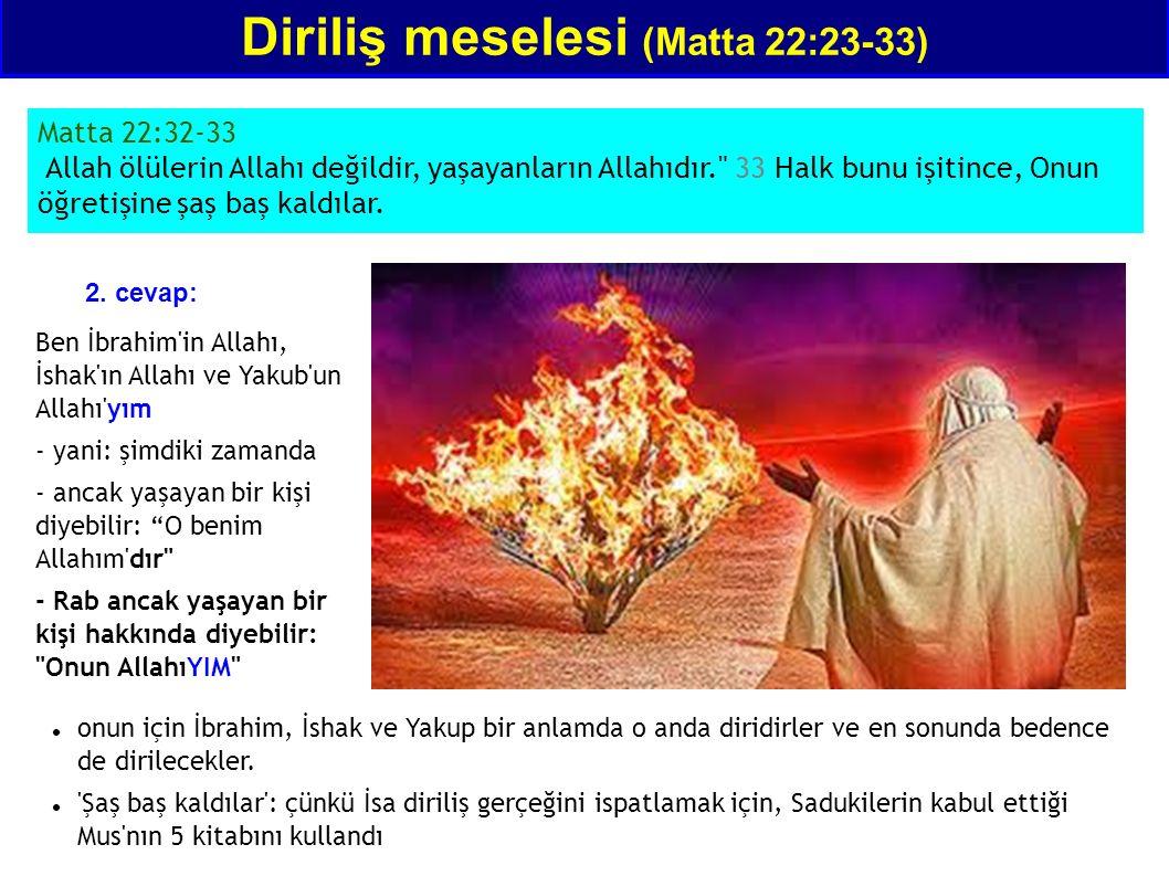 Diriliş meselesi (Matta 22:23-33) Matta 22:32-33 Allah ölülerin Allahı değildir, yaşayanların Allahıdır.
