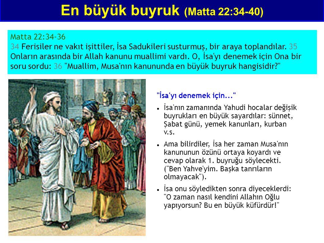 En büyük buyruk (Matta 22:34-40) Matta 22:34-36 34 Ferisiler ne vakıt işittiler, İsa Sadukileri susturmuş, bir araya toplandılar. 35 Onların arasında