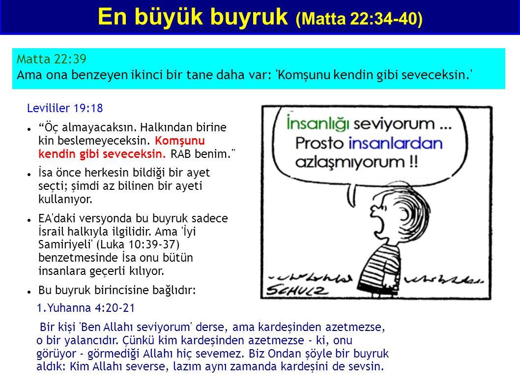 """En büyük buyruk (Matta 22:34-40) Matta 22:39 Ama ona benzeyen ikinci bir tane daha var: 'Komşunu kendin gibi seveceksin.' Levililer 19:18 """"Öç almayaca"""