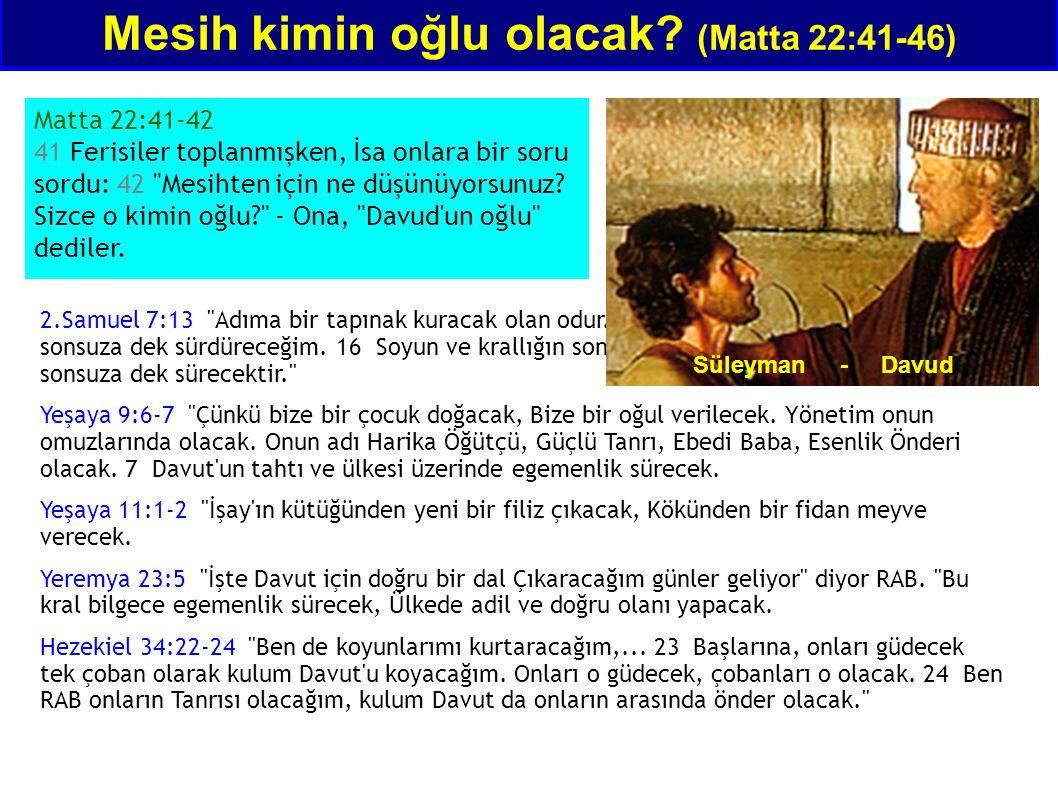 Mesih kimin oğlu olacak? (Matta 22:41-46) Matta 22:41-42 41 Ferisiler toplanmışken, İsa onlara bir soru sordu: 42