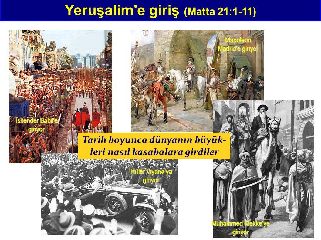 Yeruşalim'e giriş (Matta 21:1-11) Hıtler Viyana'ya giriyor Mapoleon Madrid'e giriyor İskender Babil'e giriyor Muhammed Mekke'ye giriyor Tarih boyunca
