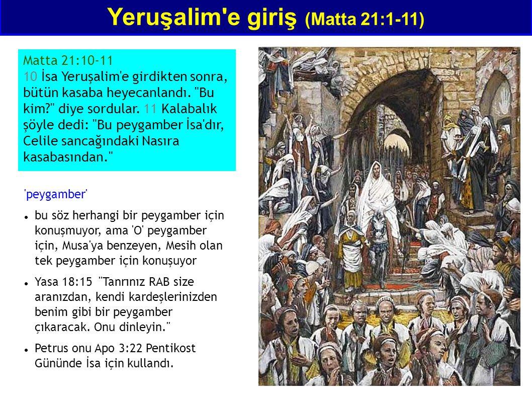 Yeruşalim'e giriş (Matta 21:1-11) Matta 21:10-11 10 İsa Yeruşalim'e girdikten sonra, bütün kasaba heyecanlandı.