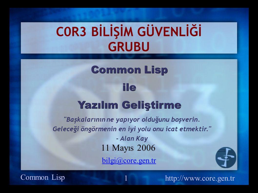 Common Lisp http://www.core.gen.tr 1 C0R3 BİLİŞİM GÜVENLİĞİ GRUBU Common Lisp ile Yazılım Geliştirme bilgi@core.gen.tr 11 Mayıs 2006 Başkalarının ne yapıyor olduğunu boşverin.