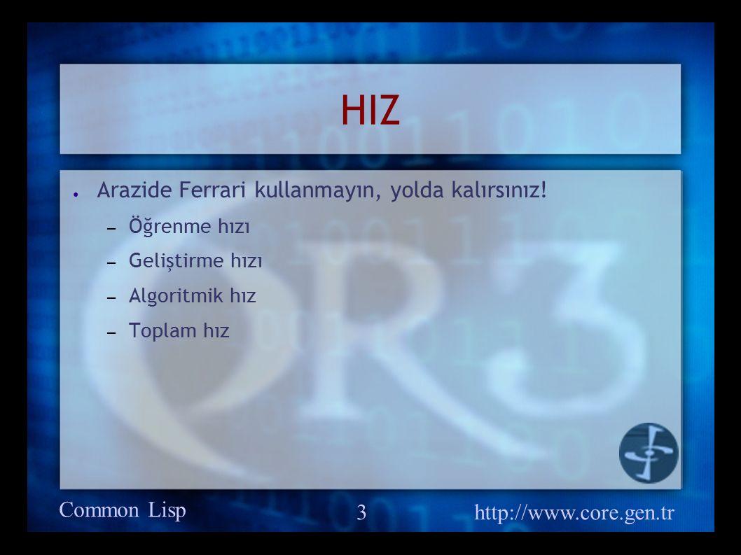 Common Lisp http://www.core.gen.tr 3 HIZ ● Arazide Ferrari kullanmayın, yolda kalırsınız.