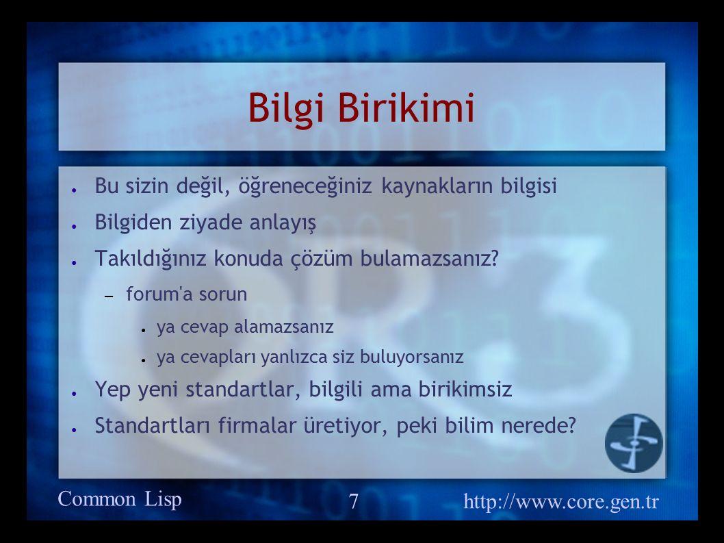 Common Lisp http://www.core.gen.tr 8 Esneklik ● Hiç yazılım geliştirme enstrumanlarınız için ciddi önerileriniz oldu mu.