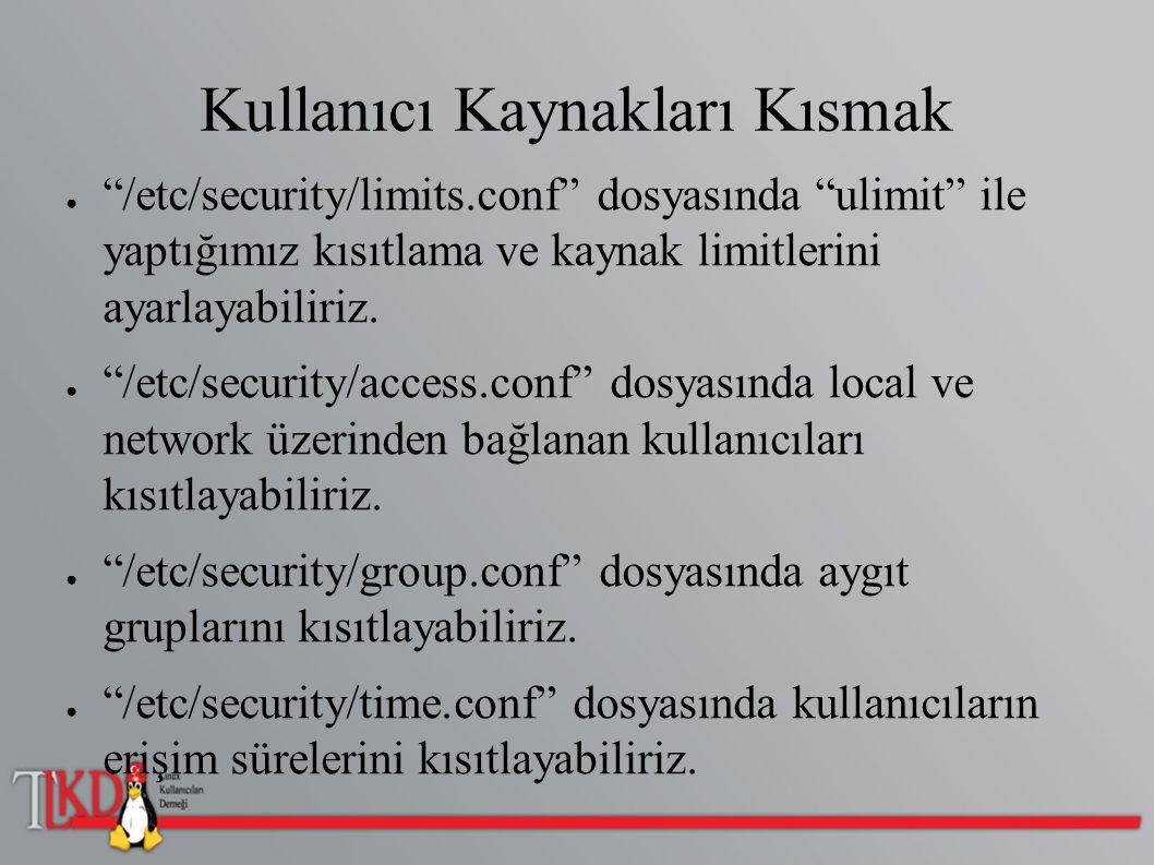 """Kullanıcı Kaynakları Kısmak ● """"/etc/security/limits.conf"""" dosyasında """"ulimit"""" ile yaptığımız kısıtlama ve kaynak limitlerini ayarlayabiliriz. ● """"/etc/"""